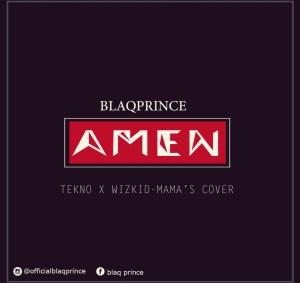 Blaq Prince - Amen (Tekno's Mama Cover)